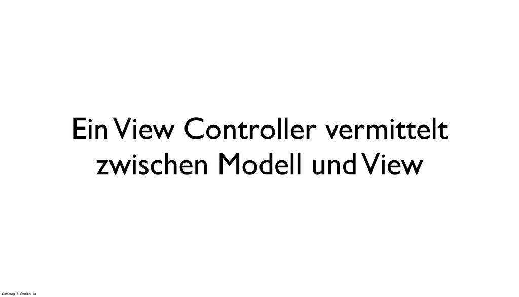 Ein View Controller vermittelt zwischen Modell ...