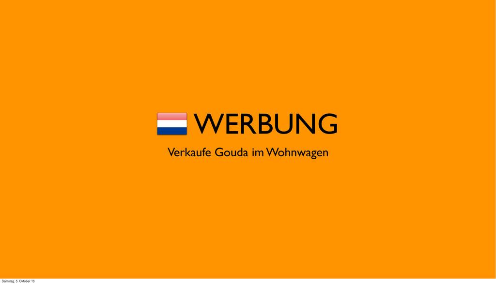 WERBUNG Verkaufe Gouda im Wohnwagen Samstag, 5....