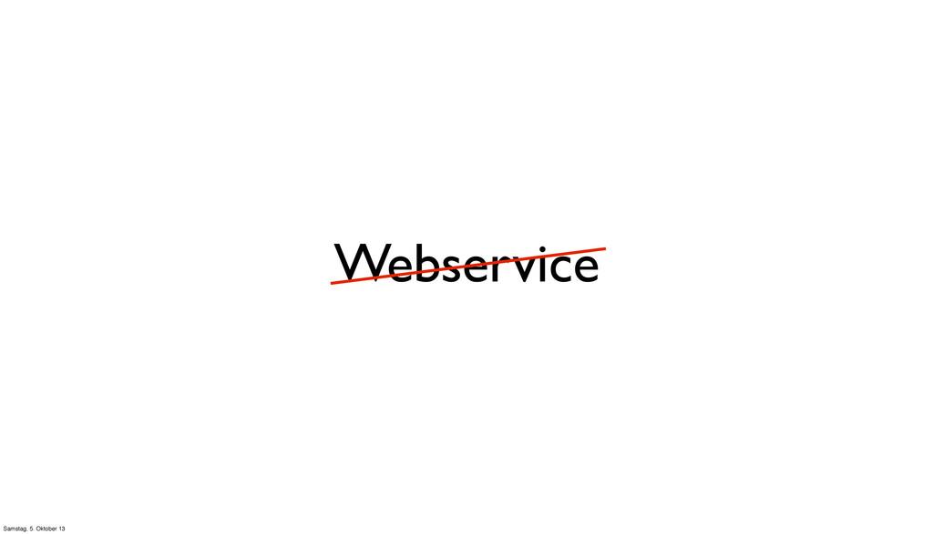 Webservice Samstag, 5. Oktober 13