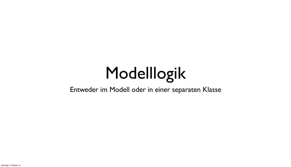 Modelllogik Entweder im Modell oder in einer se...
