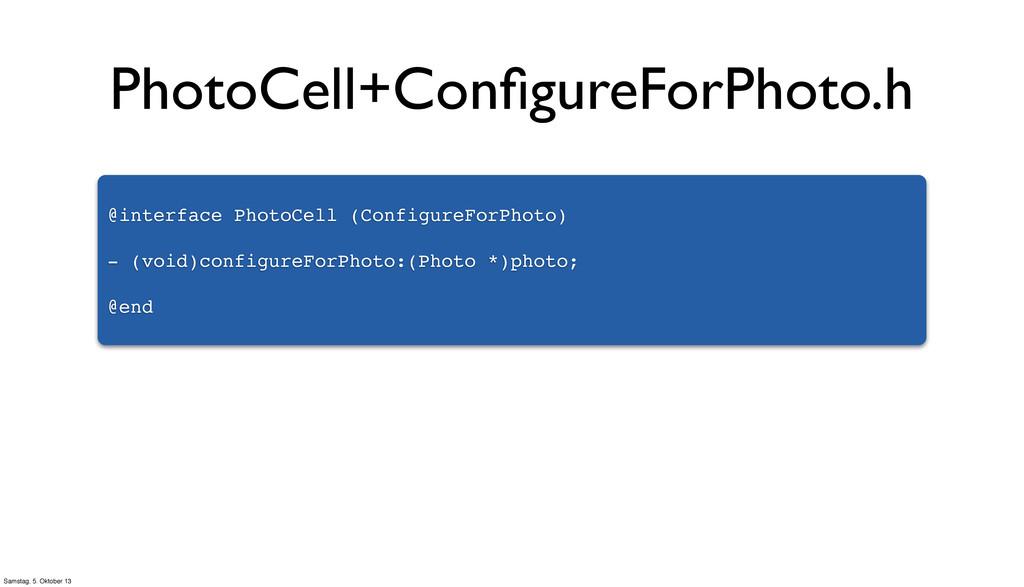 @interface PhotoCell (ConfigureForPhoto) - (voi...