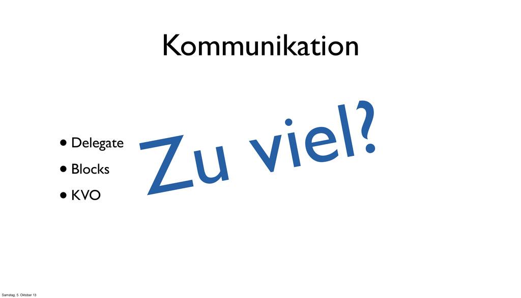 Kommunikation •Delegate •Blocks •KVO Zu viel? S...
