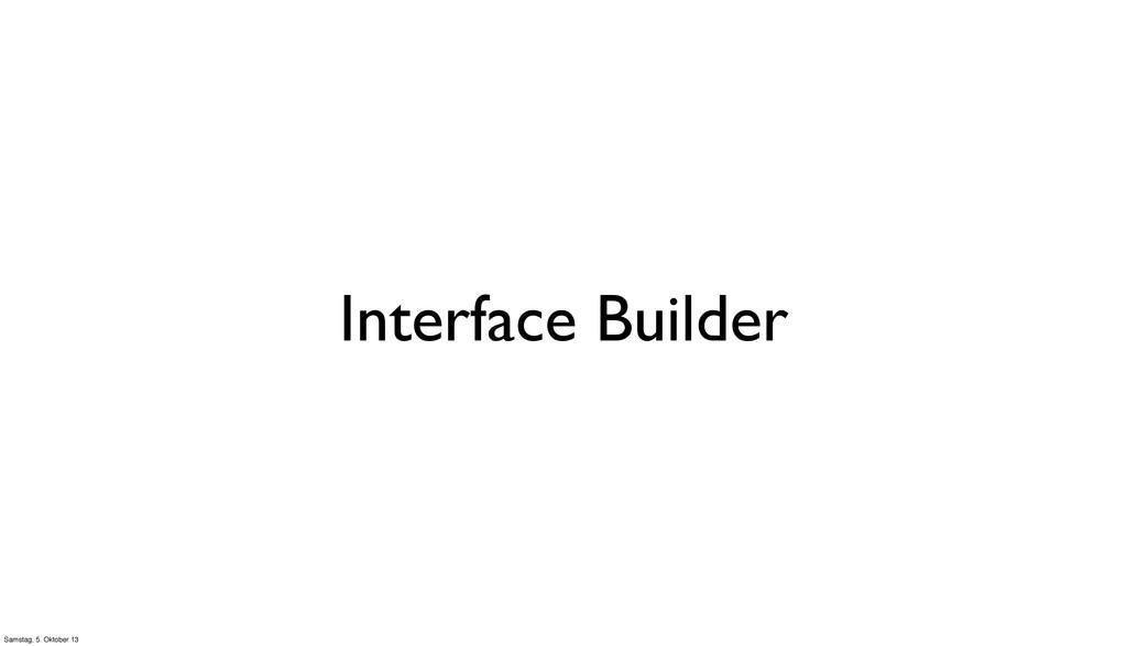 Interface Builder Samstag, 5. Oktober 13