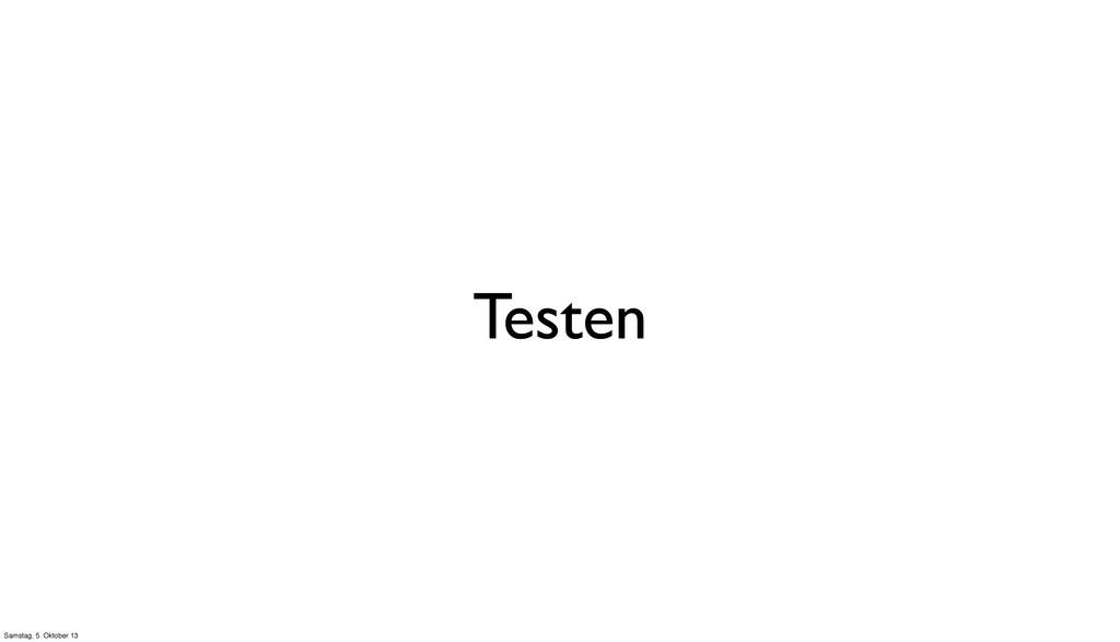 Testen Samstag, 5. Oktober 13