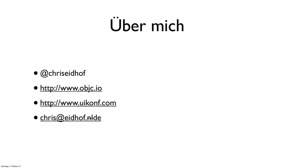 Über mich •@chriseidhof •http://www.objc.io •ht...