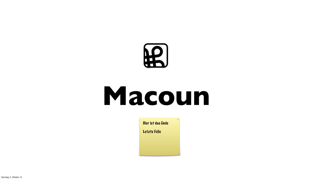 Hier ist das Ende Letzte Folie Macoun ⌘ Samstag...