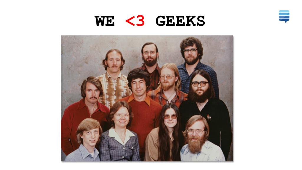 WE <3 GEEKS