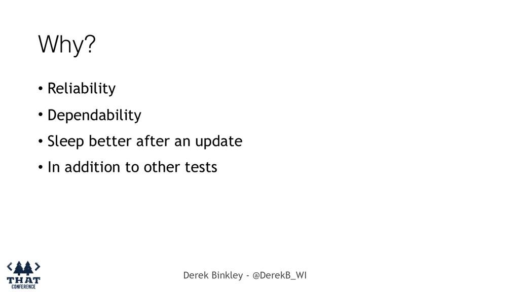 Derek Binkley - @DerekB_WI Why? • Reliability •...