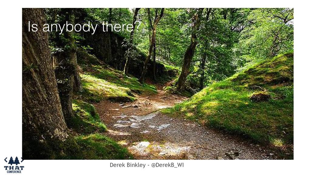 Derek Binkley - @DerekB_WI Is anybody there?