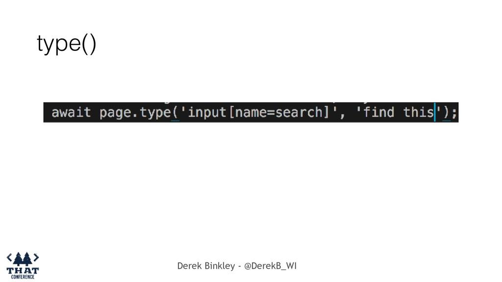 Derek Binkley - @DerekB_WI type()