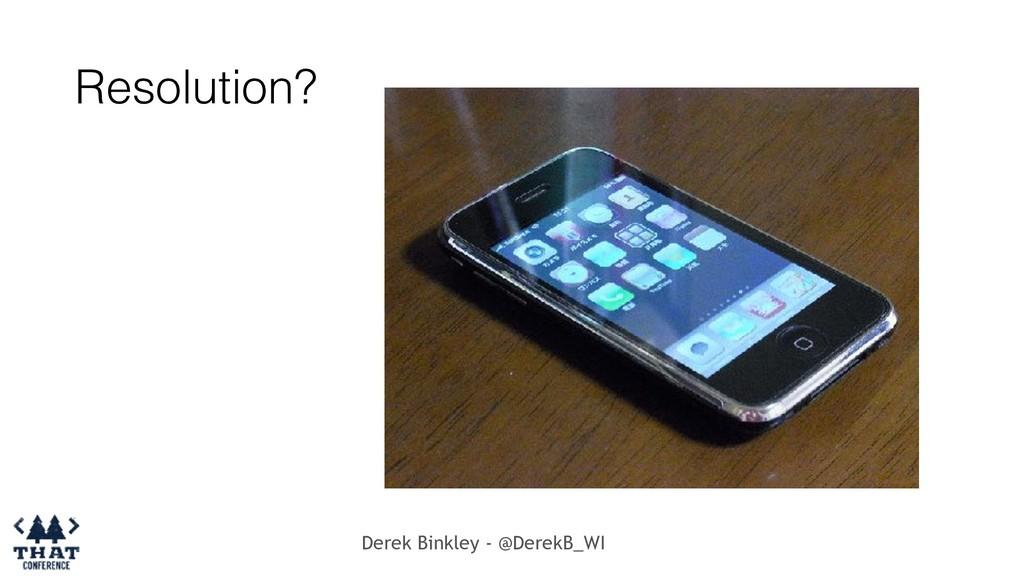 Derek Binkley - @DerekB_WI Resolution?