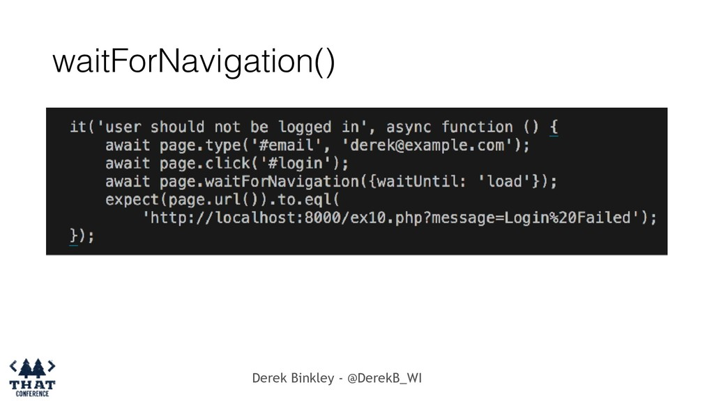 Derek Binkley - @DerekB_WI waitForNavigation()
