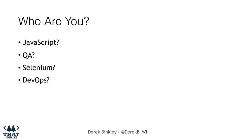 Derek Binkley - @DerekB_WI Who Are You? • JavaS...