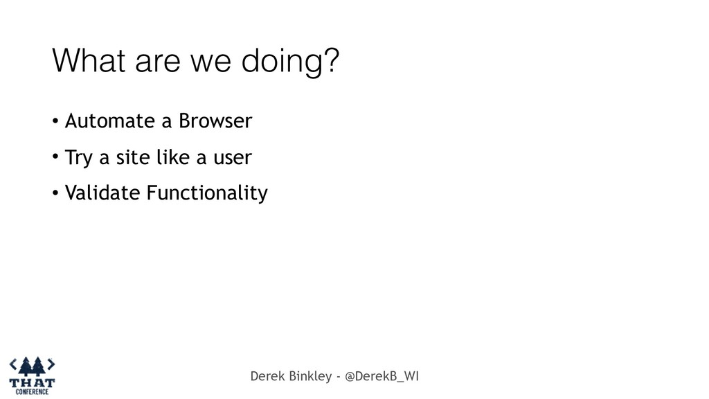 Derek Binkley - @DerekB_WI What are we doing? •...