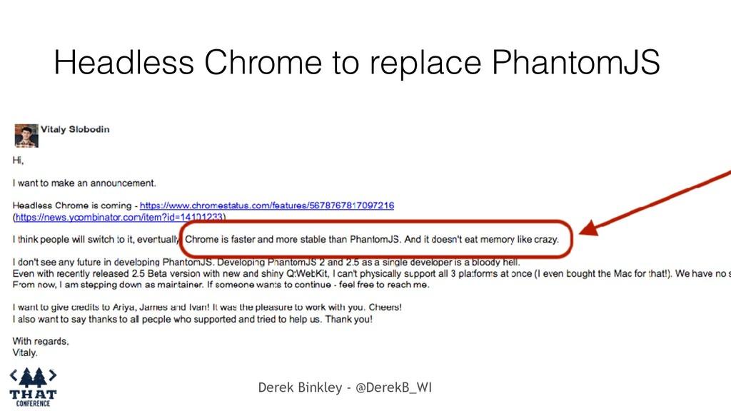 Derek Binkley - @DerekB_WI Headless Chrome to r...