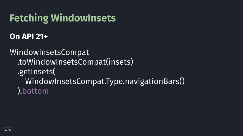 Fetching WindowInsets WindowInsetsCompat .toWin...