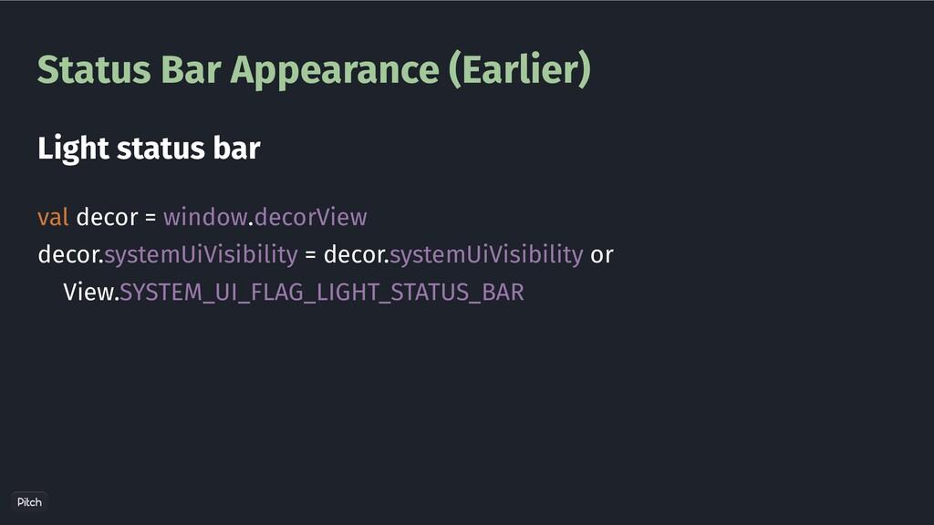 Status Bar Appearance (Earlier) val decor = win...