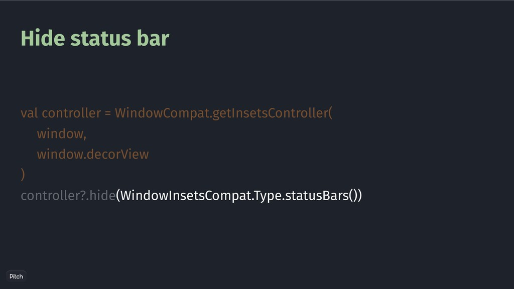 Hide status bar val controller = WindowCompat.g...