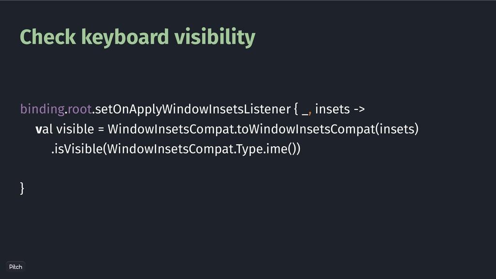 Check keyboard visibility binding.root.setOnApp...