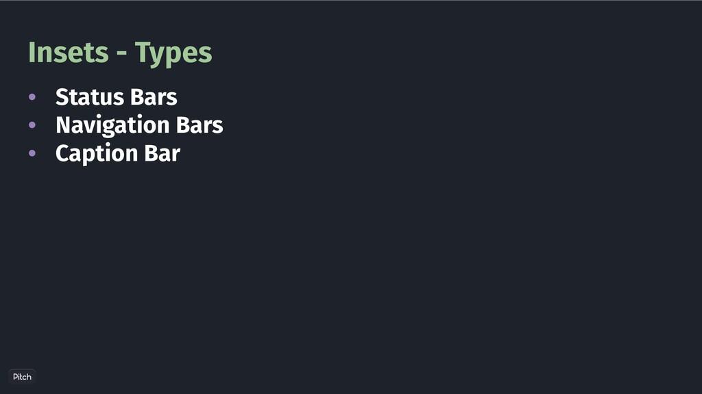 Insets - Types • • • Status Bars Navigation Bar...