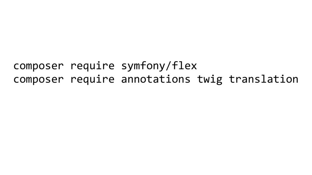 composer require symfony/flex composer require ...