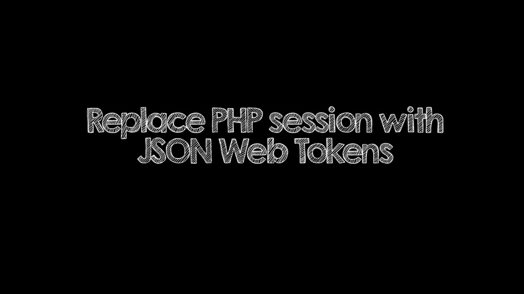 Replace PHP session with JSON Web Tokens