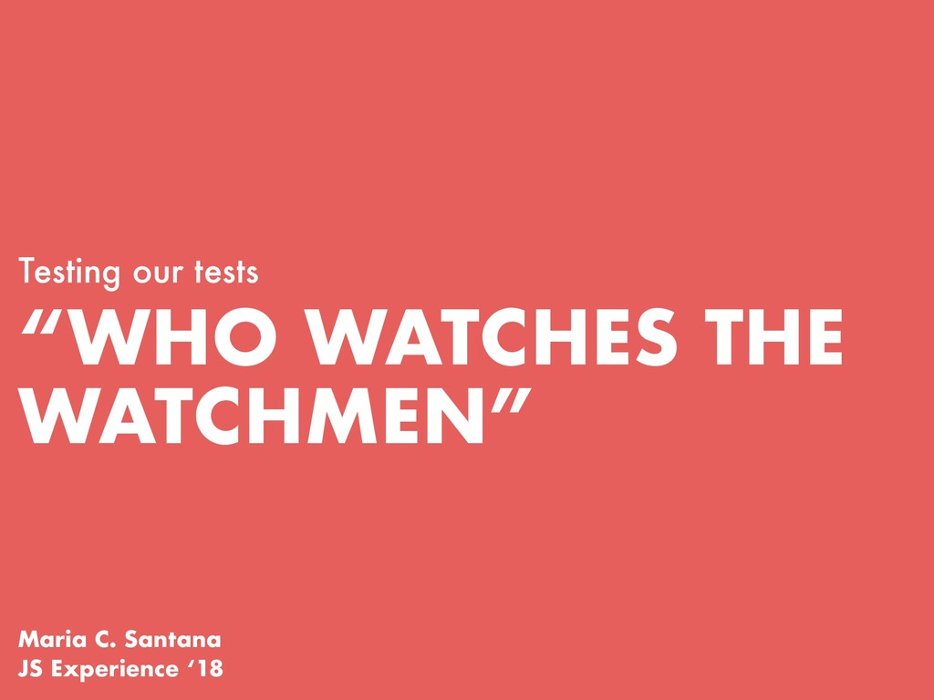 """WHO WATCHES THE WATCHMEN"" Testing our tests Ma..."