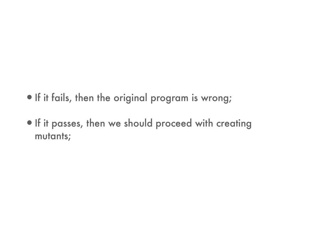 •If it fails, then the original program is wron...