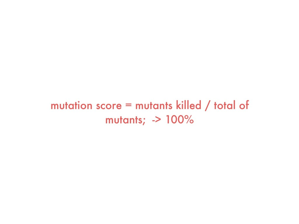 mutation score = mutants killed / total of muta...