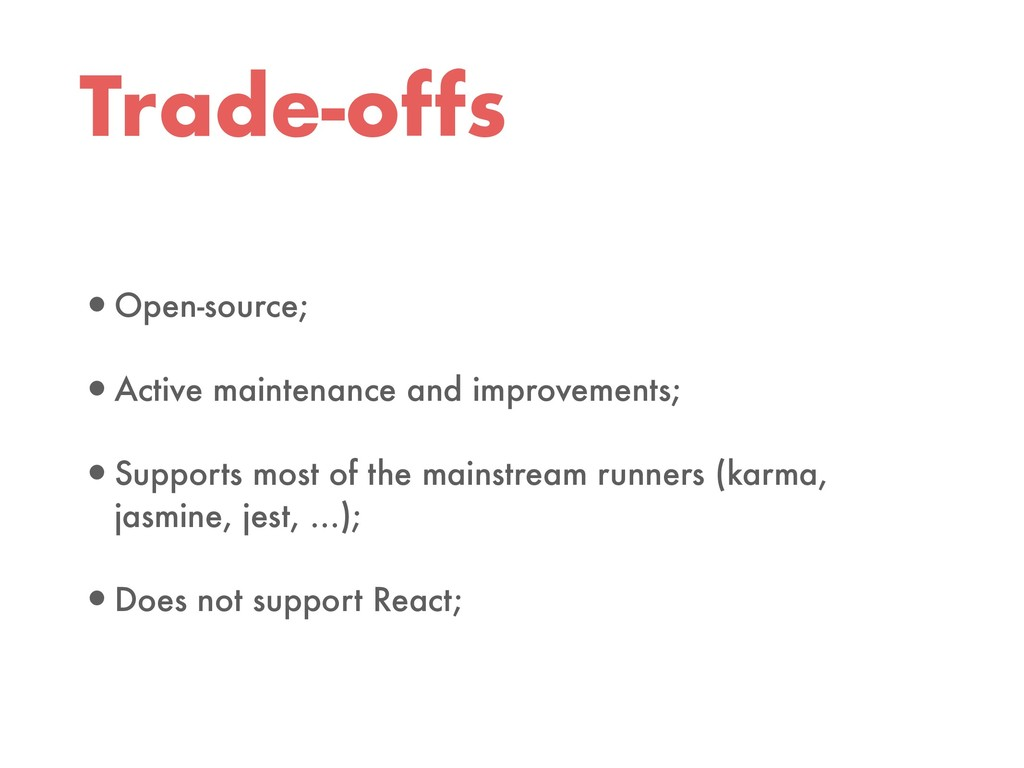 Trade-offs •Open-source; •Active maintenance an...