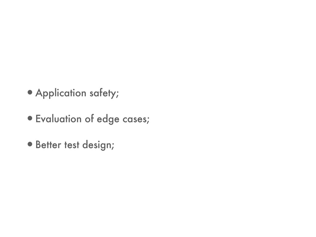 •Application safety; •Evaluation of edge cases;...
