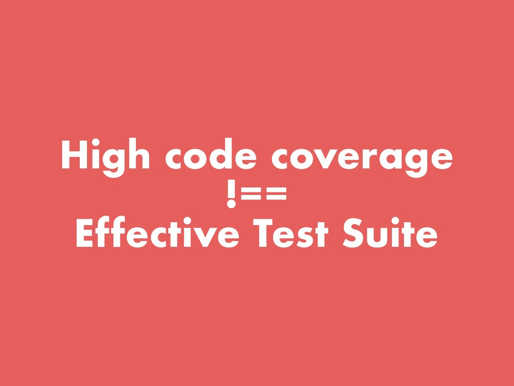 High code coverage !== Effective Test Suite