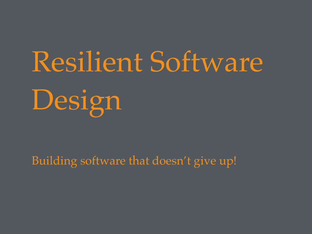 Resilient Software Design Building software tha...