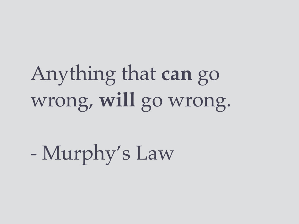 Anything that can go wrong, will go wrong. - Mu...