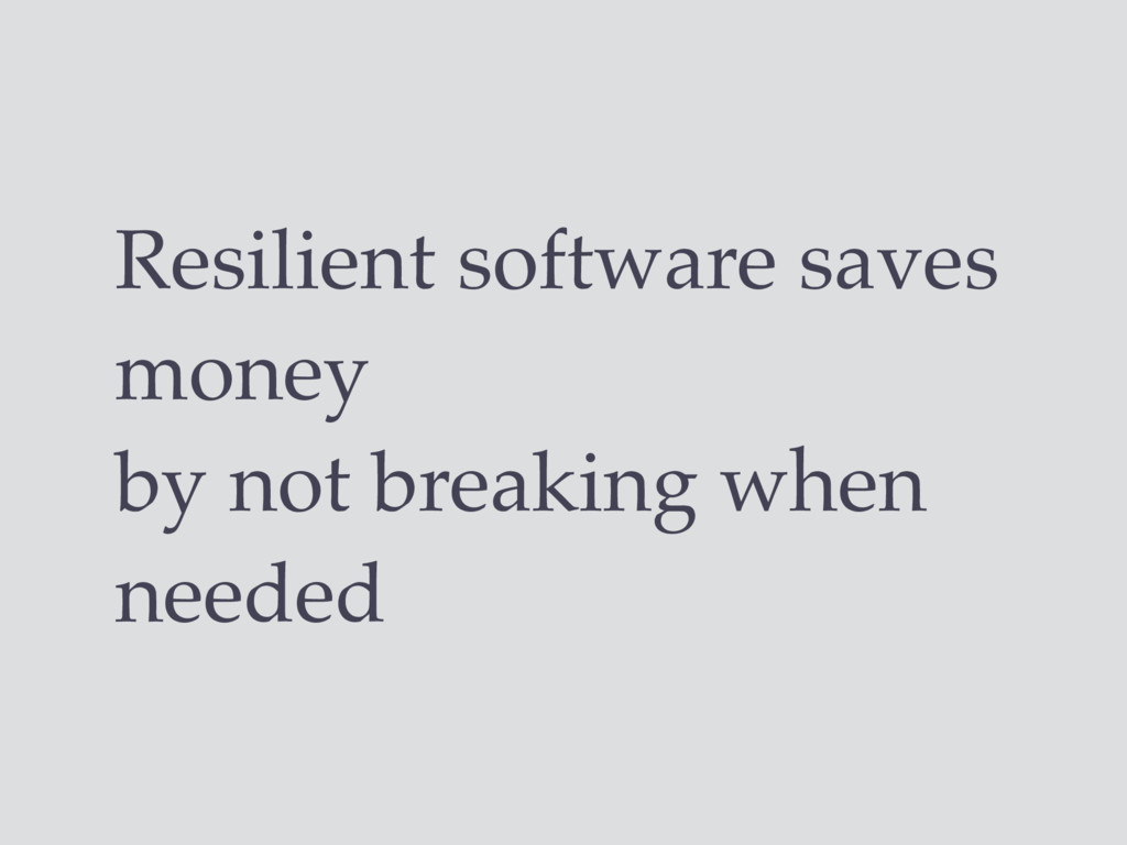 Resilient software saves money by not breaking ...