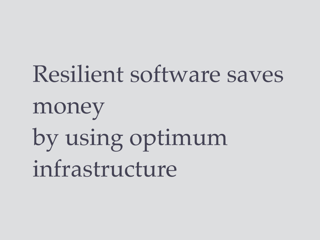 Resilient software saves money by using optimum...