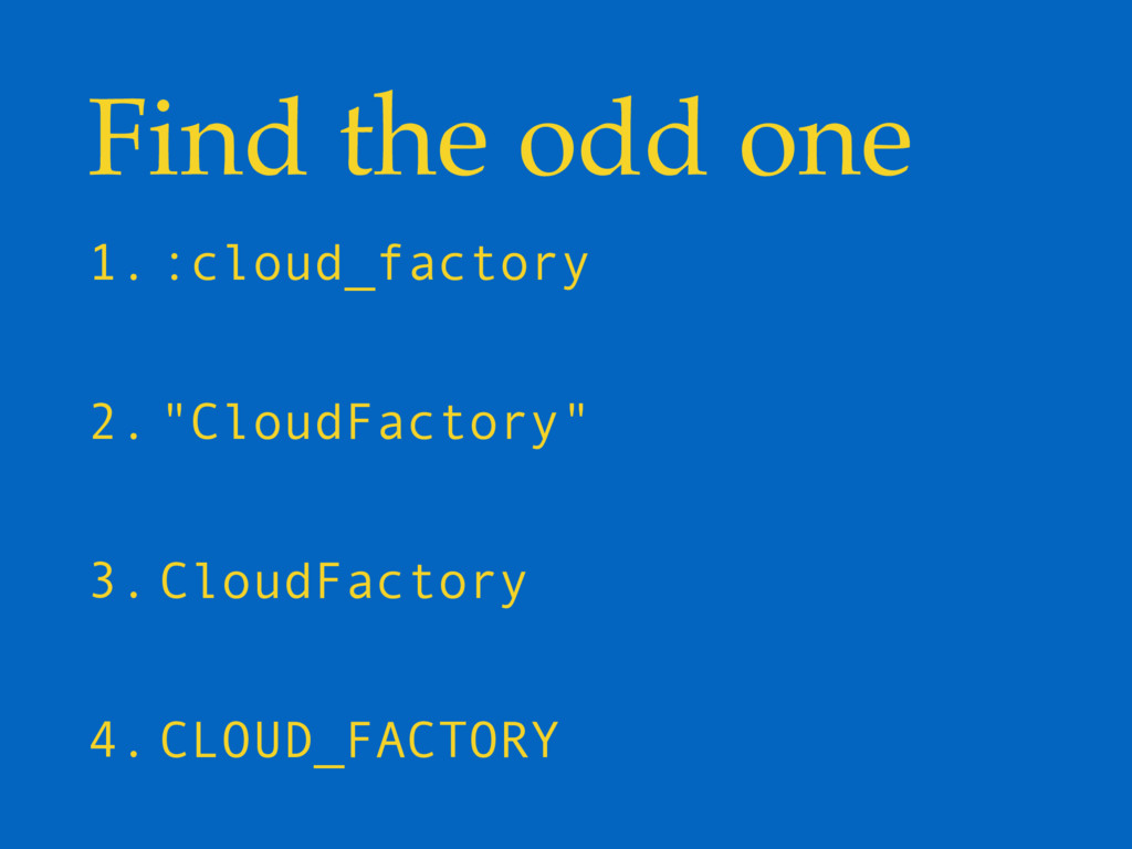 "Find the odd one 1. :cloud_factory 2. ""CloudFac..."