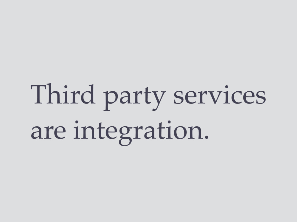 Third party services are integration.