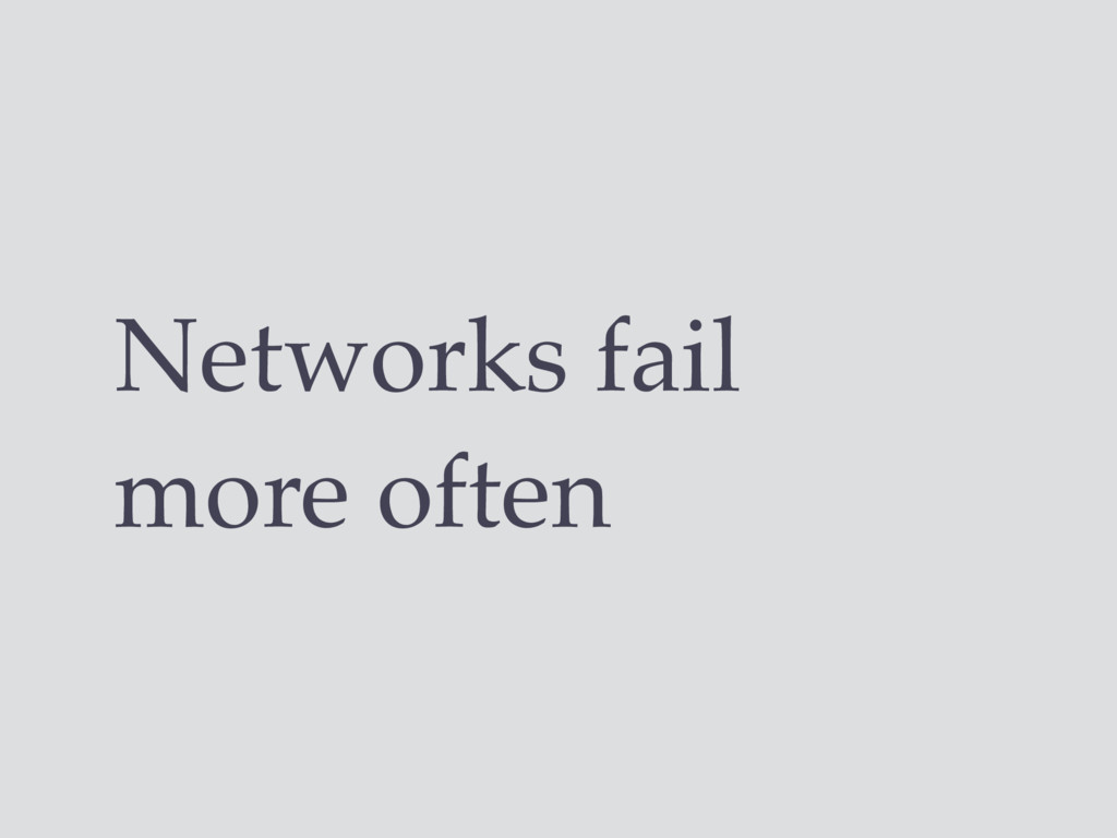 Networks fail more often