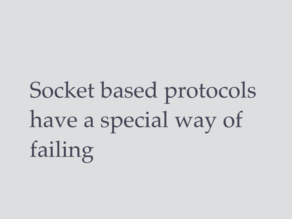 Socket based protocols have a special way of fa...
