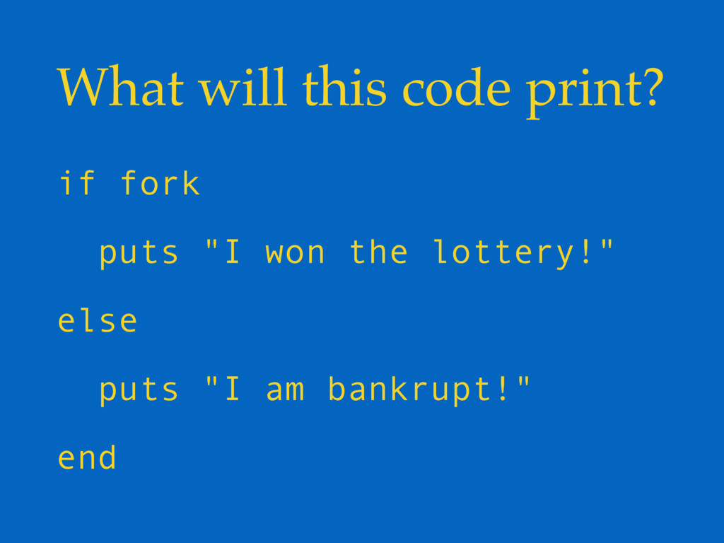 "What will this code print? if fork puts ""I won ..."