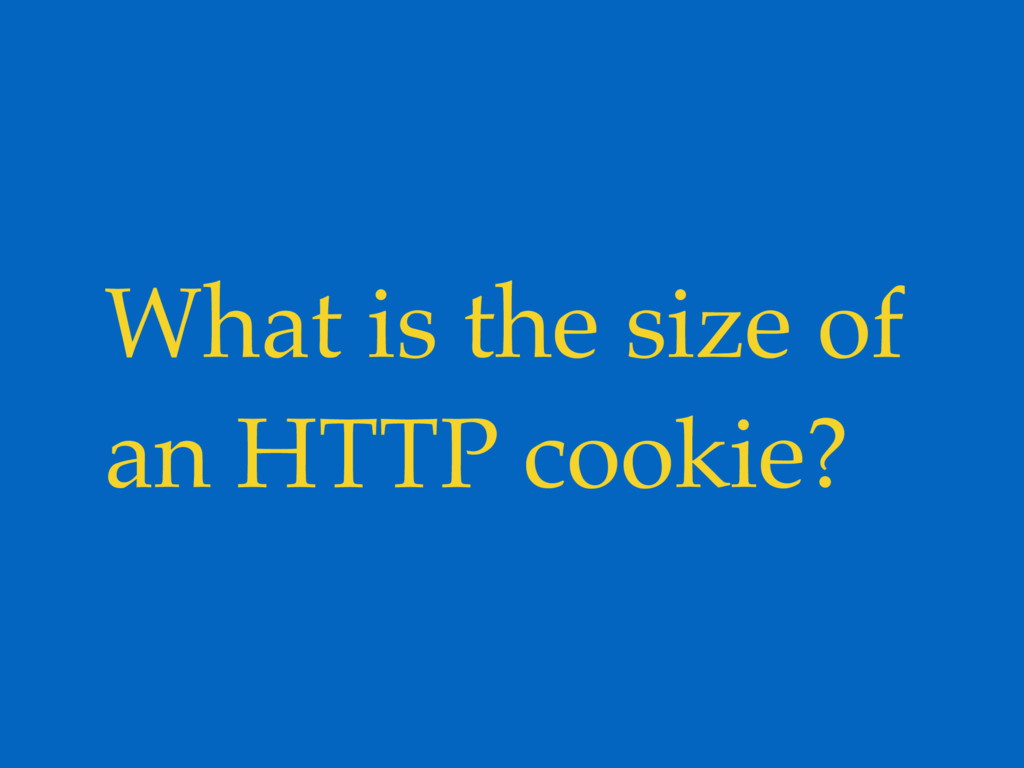 What is the size of an HTTP cookie?
