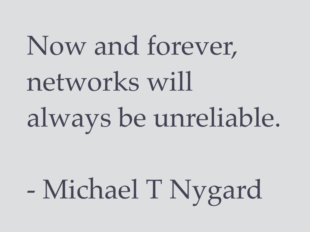 Now and forever, networks will always be unreli...