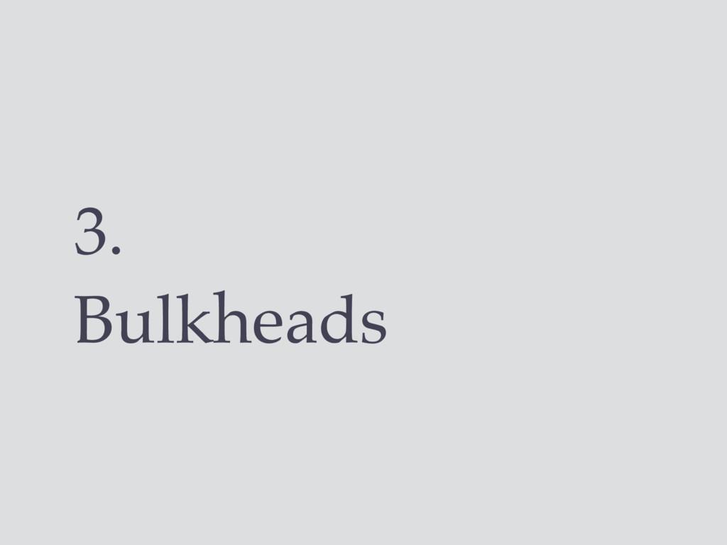 3. Bulkheads