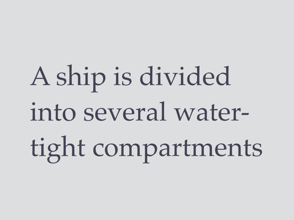A ship is divided into several water- tight com...
