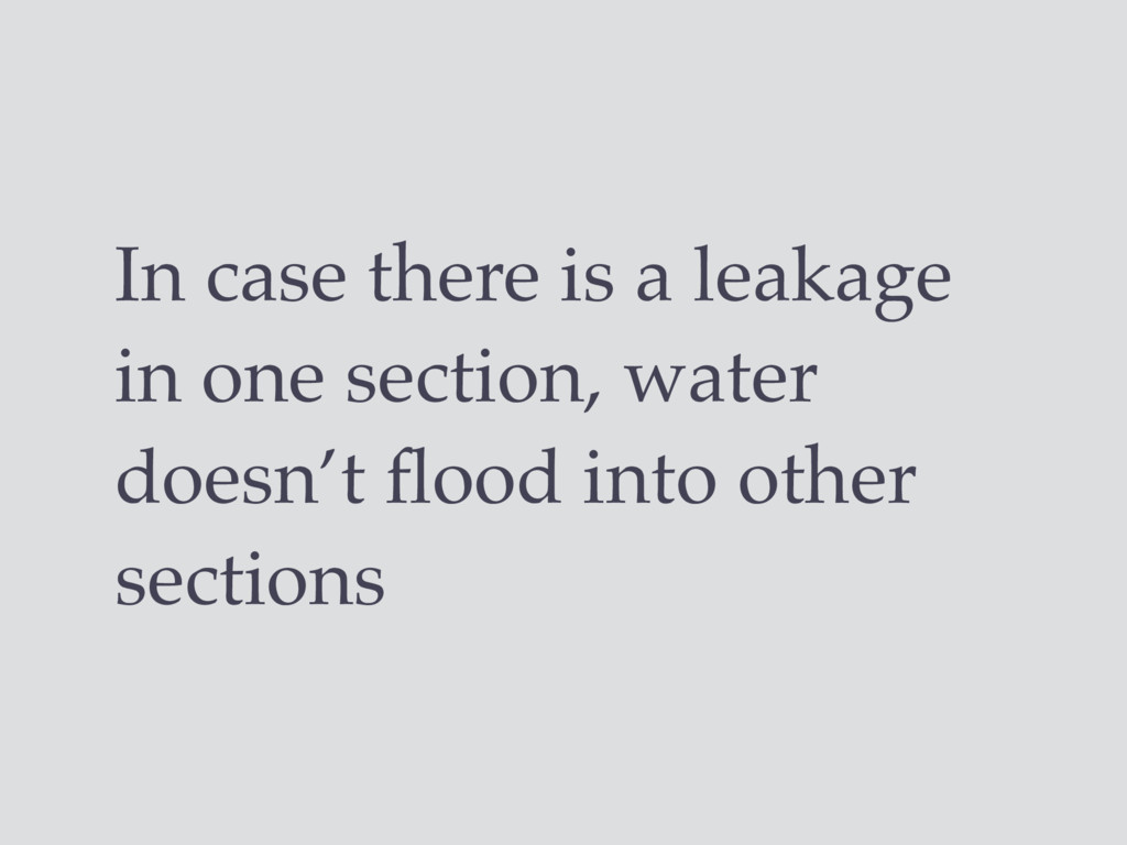 In case there is a leakage in one section, wate...
