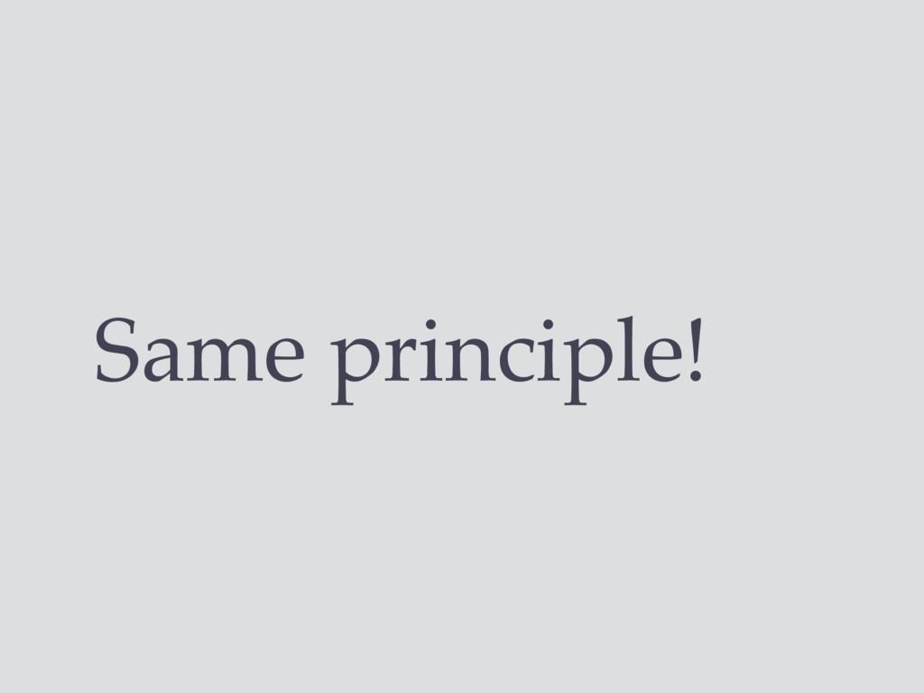 Same principle!