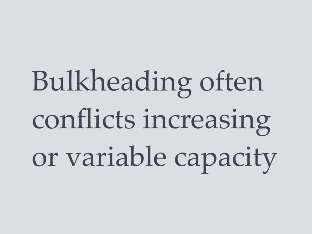 Bulkheading often conflicts increasing or variab...