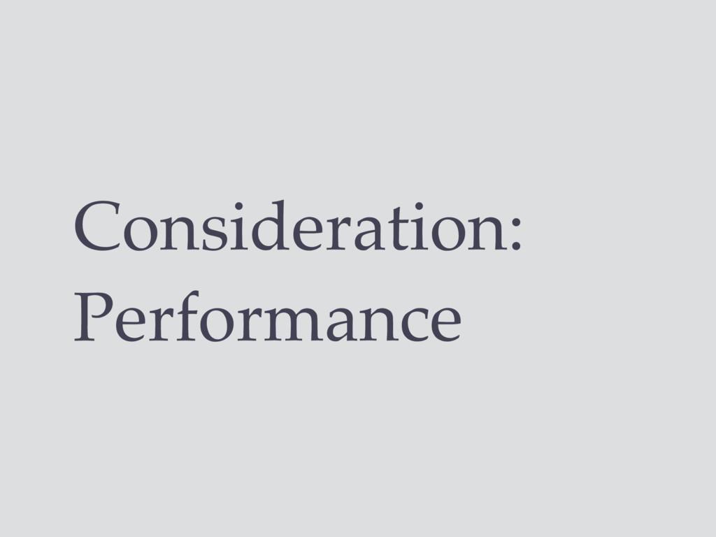 Consideration: Performance