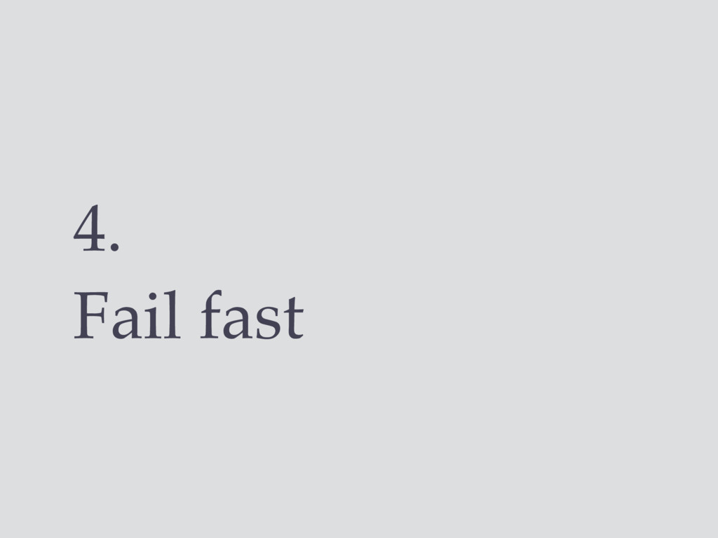 4. Fail fast